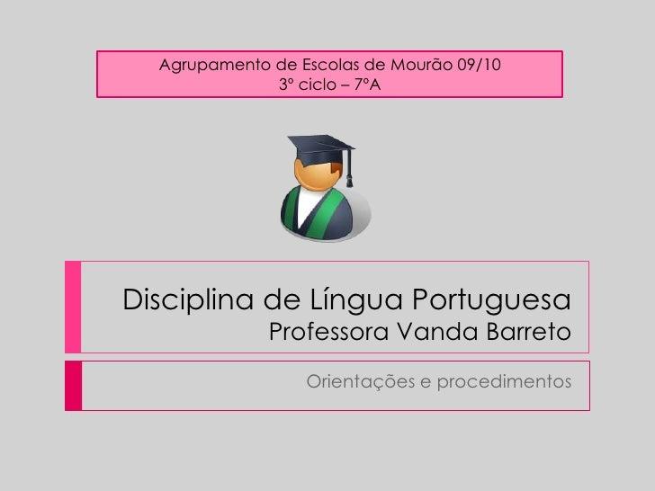 Disciplina de Língua PortuguesaProfessora Vanda Barreto<br />Orientações e procedimentos<br />Agrupamento de Escolas de Mo...