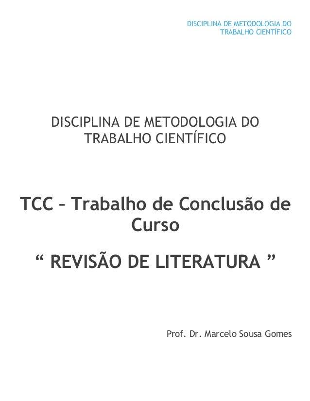 DISCIPLINA DE METODOLOGIA DO TRABALHO CIENTÍFICO DISCIPLINA DE METODOLOGIA DO TRABALHO CIENTÍFICO TCC – Trabalho de Conclu...