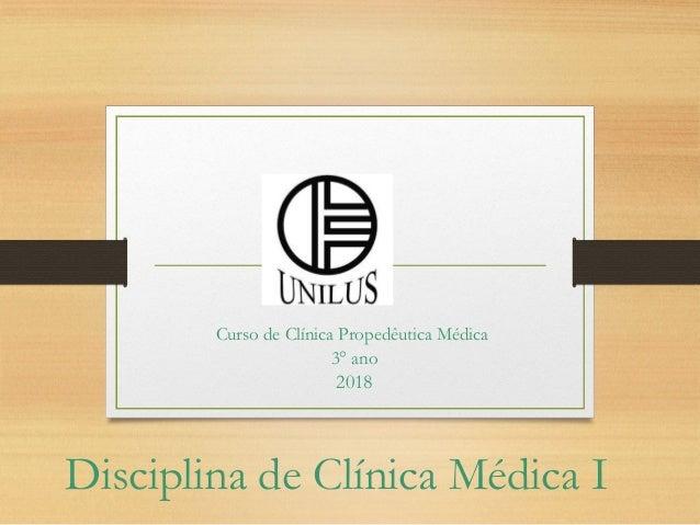 Disciplina de Clínica Médica I Curso de Clínica Propedêutica Médica 3° ano 2018