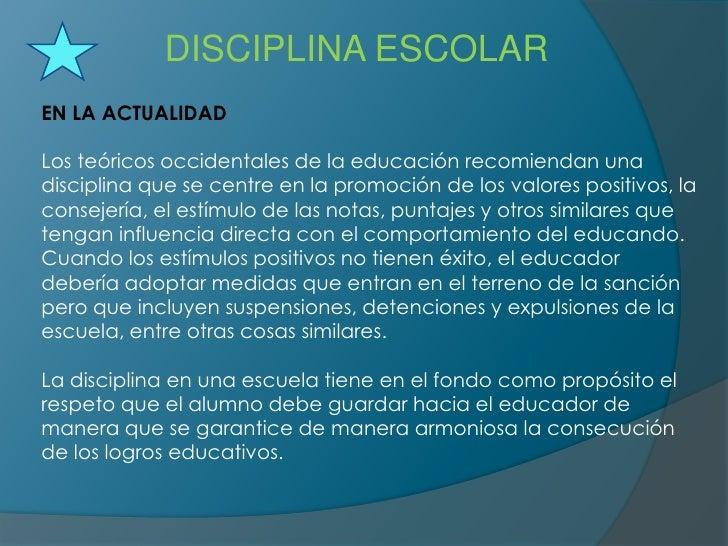 DISCIPLINA ESCOLAR<br />EN LA ACTUALIDAD <br />Los teóricos occidentales de la educación recomiendan una disciplina que se...
