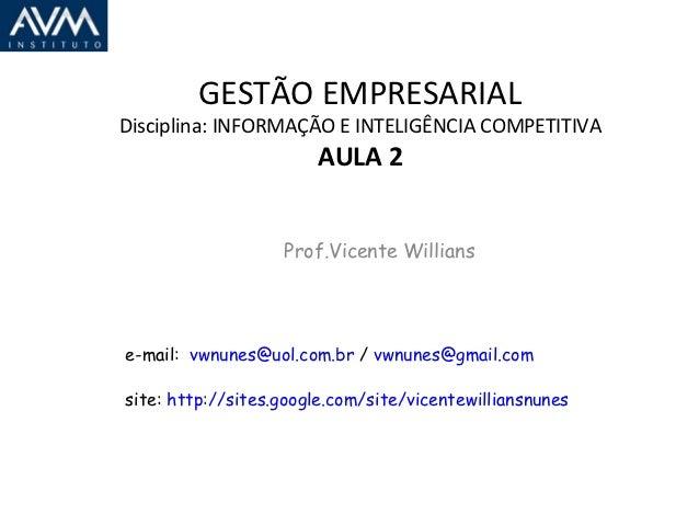 GESTÃO EMPRESARIALDisciplina: INFORMAÇÃO E INTELIGÊNCIA COMPETITIVA                       AULA 2                   Prof.Vi...