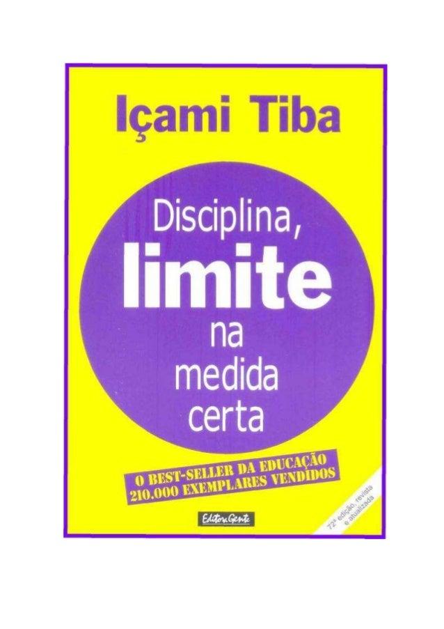 http://groups.google.com/group/digitalsource  Içami Tiba  DISCIPLINA, LIMITE  NA MEDIDA CERTA