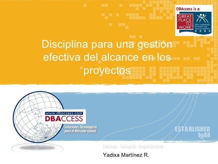TÍTULO Disciplina para una gestión efectiva del alcance en los proyectos Yadixa Martínez R.