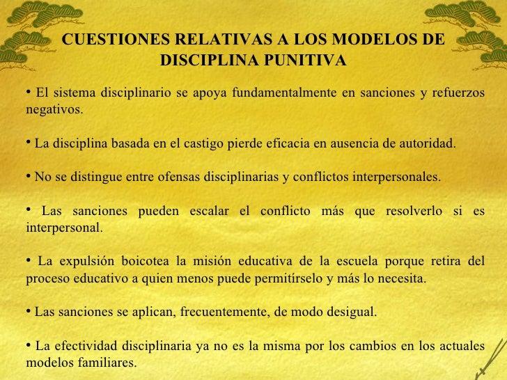 CUESTIONES RELATIVAS A LOS MODELOS DE DISCIPLINA PUNITIVA <ul><li>El sistema disciplinario se apoya fundamentalmente en sa...