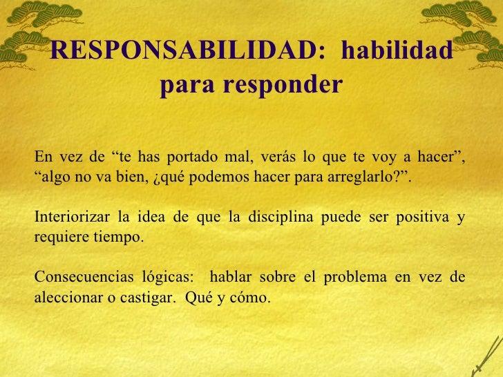 """RESPONSABILIDAD:  habilidad para responder En vez de """"te has portado mal, verás lo que te voy a hacer"""", """"algo no va bien, ..."""
