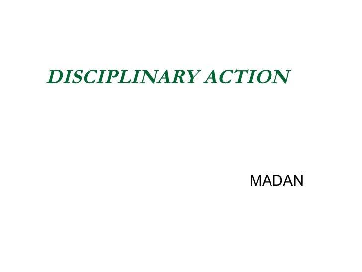DISCIPLINARY ACTION MADAN