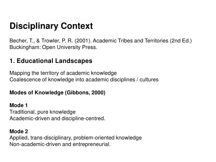 Disciplinary Context Becher, T., & Trowler, P. R. (2001). Academic Tribes and Territories (2nd Ed.) Buckingham: Open Unive...