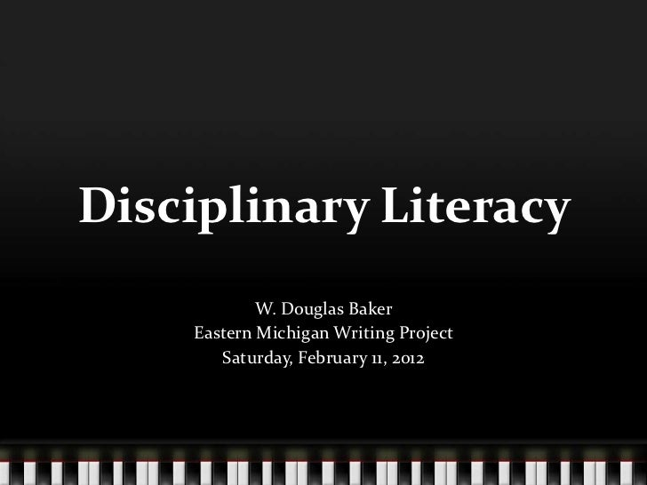 Disciplinary Literacy            W. Douglas Baker    Eastern Michigan Writing Project       Saturday, February 11, 2012