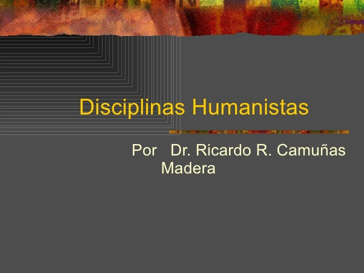 Disciplinas  Humanistas Por  Dr. Ricardo R. Camuñas Madera