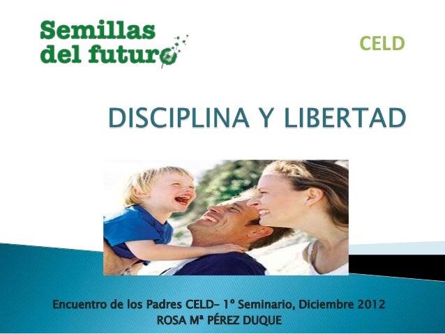 CELDEncuentro de los Padres CELD– 1º Seminario, Diciembre 2012                   ROSA Mª PÉREZ DUQUE
