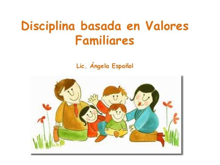 Disciplina basada en Valores Familiares <br />Lic. Ángela Español<br />