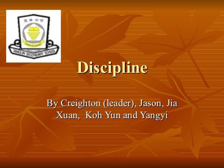 Discipline By Creighton (leader), Jason, Jia Xuan,  Koh Yun and Yangyi