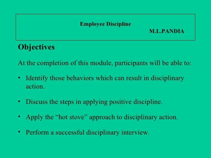 Employee Discipline   M.L.PANDIA <ul><li>Objectives </li></ul><ul><li>At the completion of this module, participants will ...