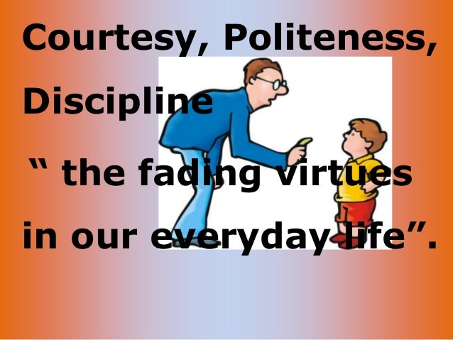 """Courtesy, Politeness, Discipline """" the fading virtues in our everyday life""""."""