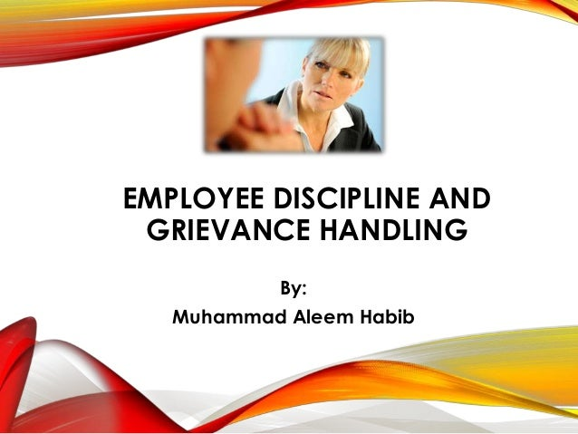 EMPLOYEE DISCIPLINE AND GRIEVANCE HANDLING By: Muhammad Aleem Habib