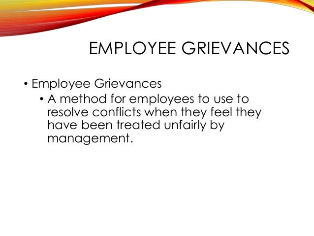 employee grievances − grievance and disciplinary procedures  that employee grievances are fairly examined and processed that details of any allegations or complaints are put to.