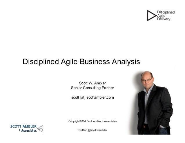 Scott W. Ambler Senior Consulting Partner scott [at] scottambler.com Copyright 2014 Scott Ambler + Associates Twitter: @sc...