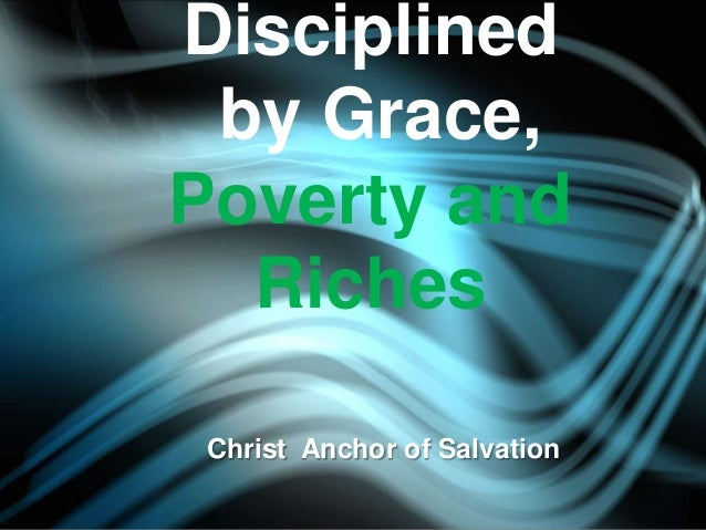 Disciplined by Grace, Poverty and Riches Christ Anchor of Salvation