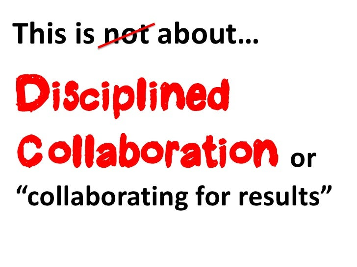 """This is not about…DisciplinedCollaboration or""""collaborating for results"""""""