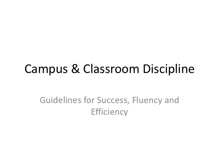 Campus & Classroom Discipline  Guidelines for Success, Fluency and               Efficiency