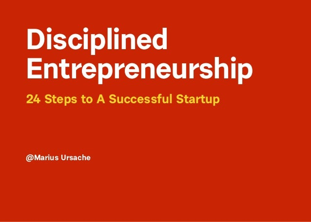 24 Steps to A Successful Startup @Marius Ursache Disciplined
