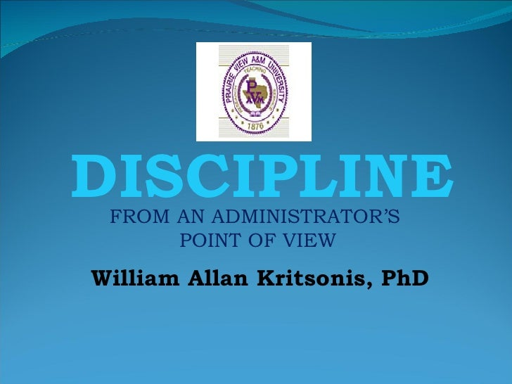 DISCIPLINE FROM AN ADMINISTRATOR'S  POINT OF VIEW William Allan Kritsonis, PhD