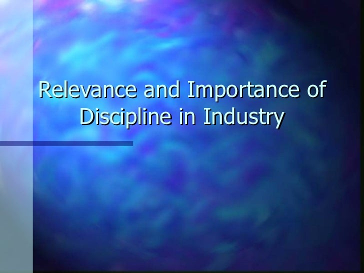 Relevance and Importance of Discipline in Industry