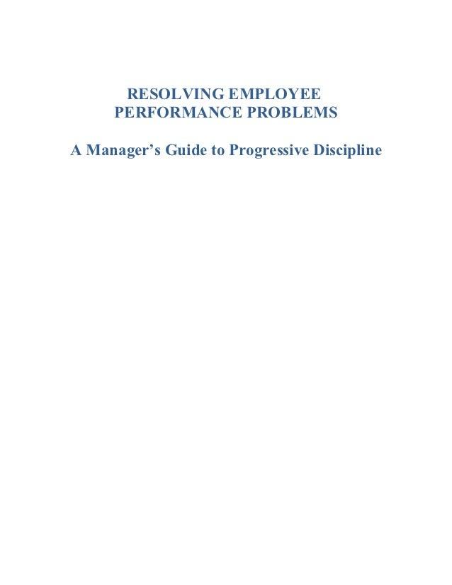 RESOLVING EMPLOYEE      PERFORMANCE PROBLEMSA Manager's Guide to Progressive Discipline