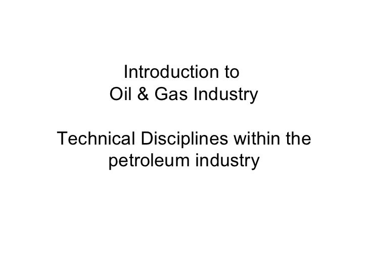 Introduction to  Oil & Gas Industry Technical Disciplines within the petroleum industry