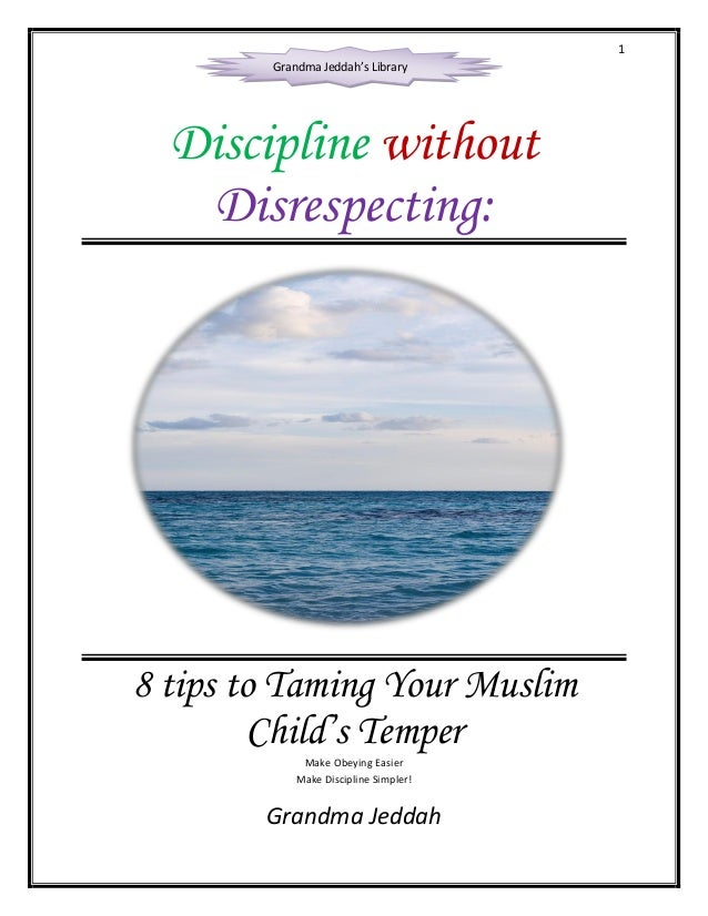 1 Discipline without Disrespecting: 8 tips to Taming Your Muslim Child's Temper Make Obeying Easier Make Discipline Simple...