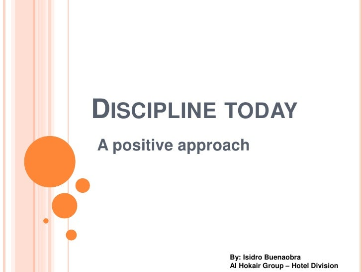DISCIPLINE TODAYA positive approach                By: Isidro Buenaobra                Al Hokair Group – Hotel Division