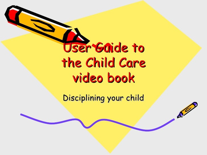 User Guide to the Child Care video book Disciplining your child