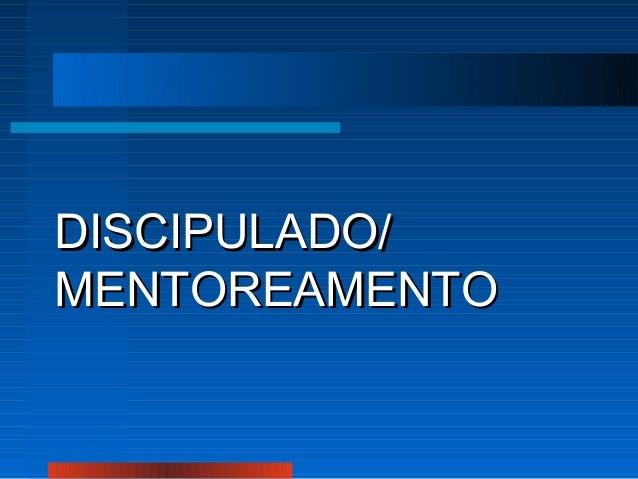 DISCIPULADO/ MENTOREAMENTO
