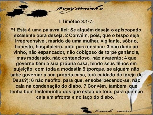 """I Timóteo 3:1-7: """"1 Esta é uma palavra fiel: Se alguém deseja o episcopado, excelente obra deseja. 2 Convém, pois, que o b..."""