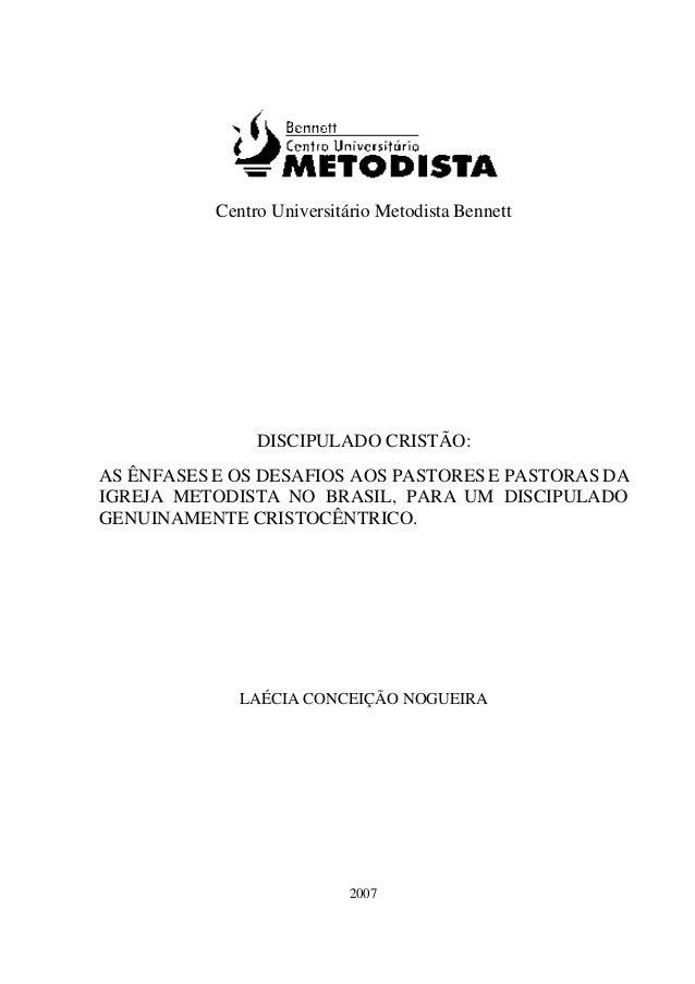 Centro Universitário Metodista Bennett  DISCIPULADO CRISTÃO: AS ÊNFASES E OS DESAFIOS AOS PASTORES E PASTORAS DA IGREJA ME...