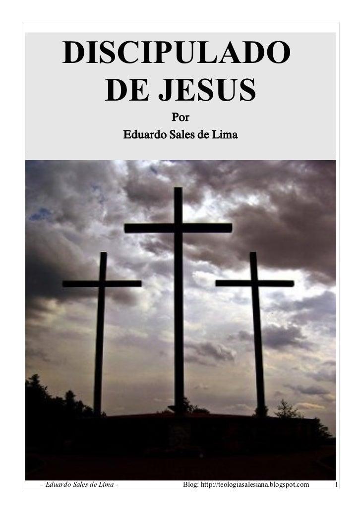 DISCIPULADO         DE JESUS                                     Por                             Eduardo Sales de Lima    ...