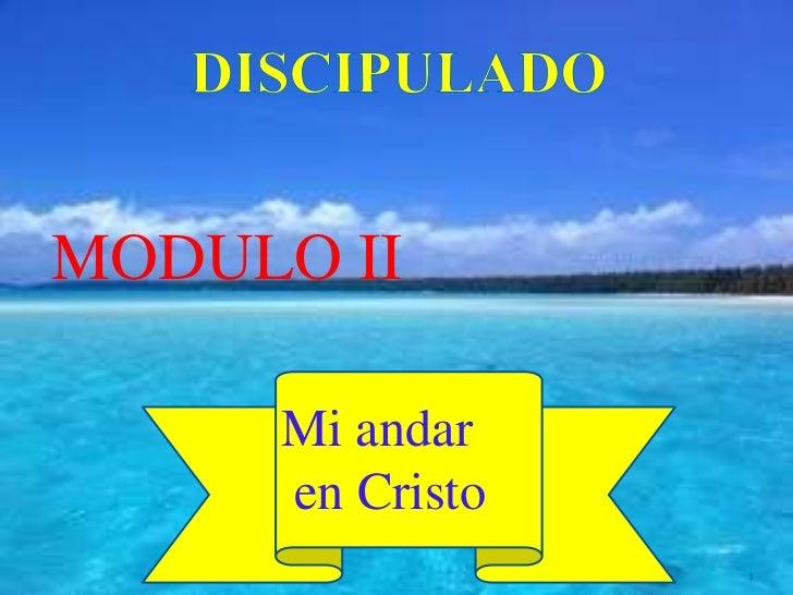 DISCIPULADO<br />MODULO II<br />Mi andar<br /> en Cristo<br />1<br />