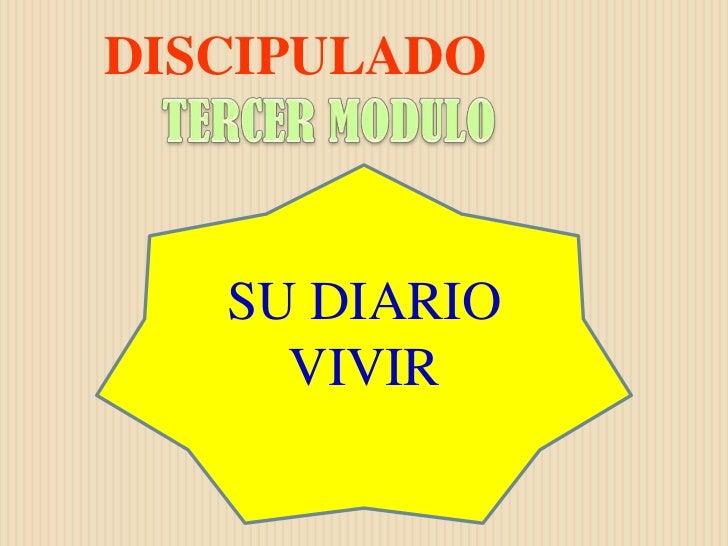 DISCIPULADO<br />TERCER MODULO<br />SU DIARIO VIVIR<br />