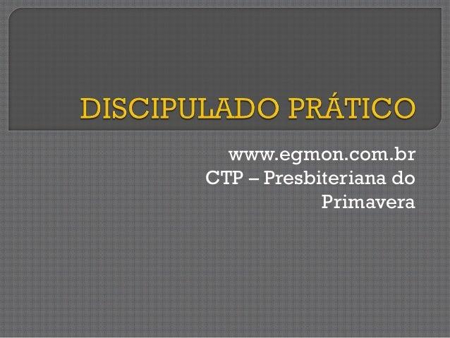 www.egmon.com.br CTP – Presbiteriana do Primavera