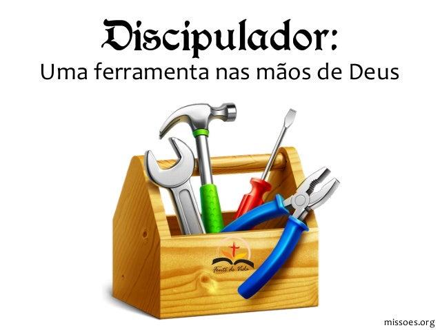 Discipulador: Uma ferramenta nas mãos de Deus missoes.org