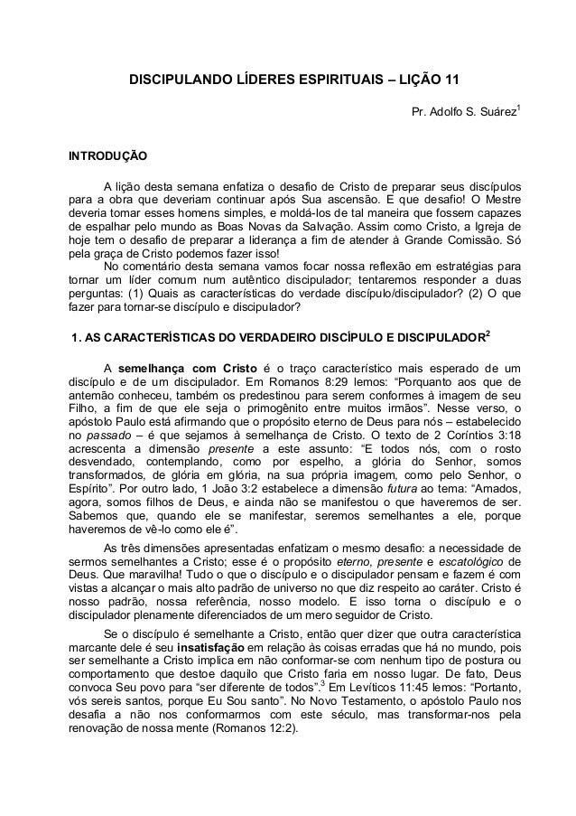 DISCIPULANDO LÍDERES ESPIRITUAIS – LIÇÃO 11 Pr. Adolfo S. Suárez1 INTRODUÇÃO A lição desta semana enfatiza o desafio de Cr...