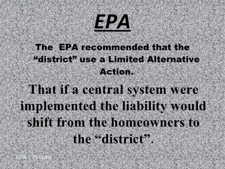 """EPA <ul><li>The  EPA recommended that the """"district"""" use a Limited Alternative Action. </li></ul>That if a central system ..."""