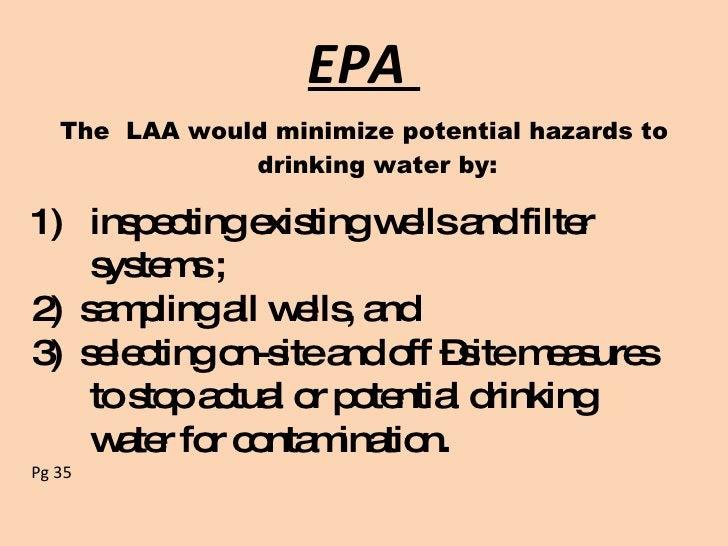 EPA  <ul><li>The  LAA would minimize potential hazards to drinking water by: </li></ul><ul><li>inspecting existing wells a...