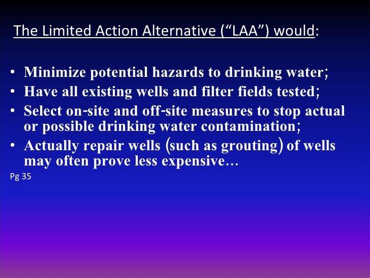 "<ul><li>The Limited Action Alternative (""LAA"") would : </li></ul><ul><li>Minimize potential hazards to drinking water; </l..."