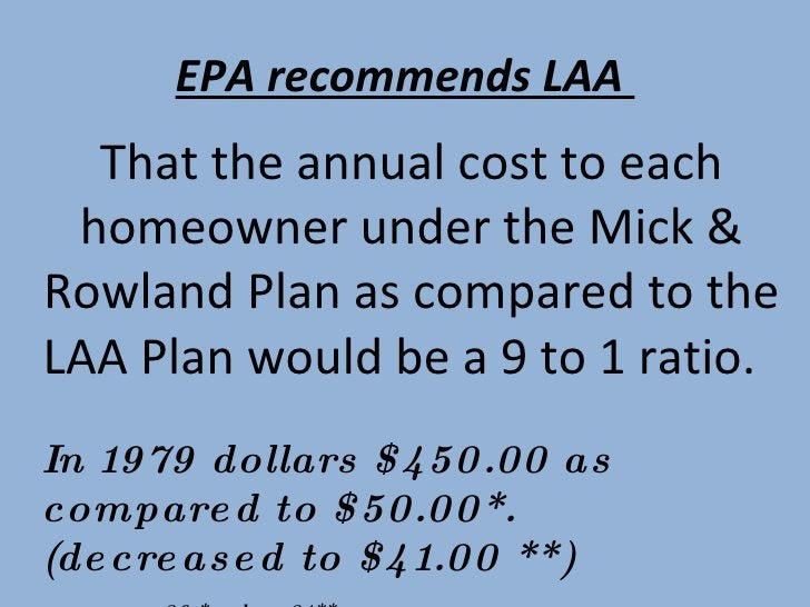 EPA recommends LAA  That the annual cost to each homeowner under the Mick & Rowland Plan as compared to the LAA Plan would...