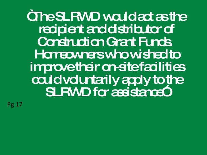 """<ul><li>"""" The SLRWD would act as the recipient and distributor of Construction Grant Funds.  Homeowners who wished to impr..."""