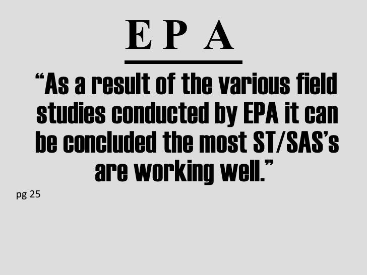 """EPA <ul><li>"""" As a result of the various field studies conducted by EPA it can be concluded the most ST/SAS's are working ..."""