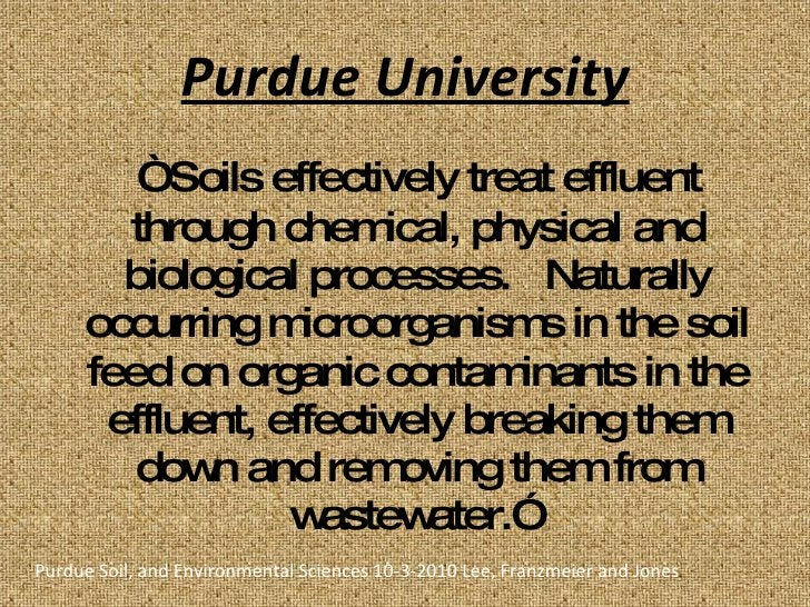 """Purdue University <ul><li>"""" Soils effectively treat effluent through chemical, physical and biological processes.  Natural..."""
