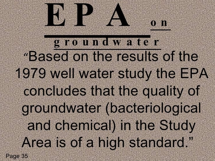 """EPA  on   groundwater <ul><li>"""" Based on the results of the 1979 well water study the EPA  c oncludes that the quality of ..."""