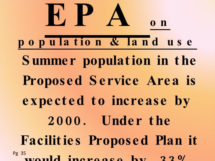 EPA  on population & land use <ul><li>Summer population in the Proposed Service Area is expected to increase by  2000.  Un...
